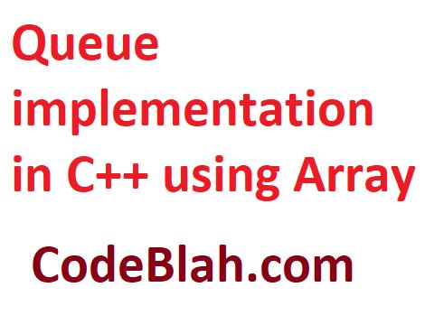 Queue implementation in C++ using Array